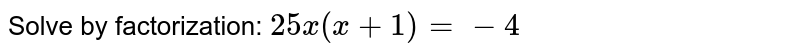 Solve by   factorization: `25 x(x+1)=-4`