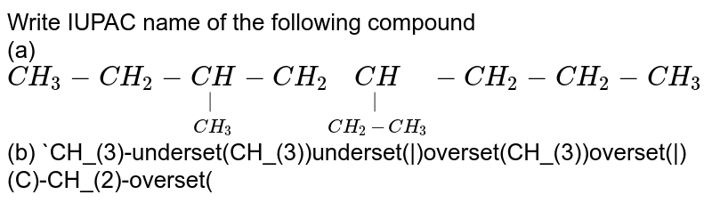 """Write IUPAC name of the following compound  <br> (a) `CH_(3)-CH_(2)-underset(CH_(3))underset(