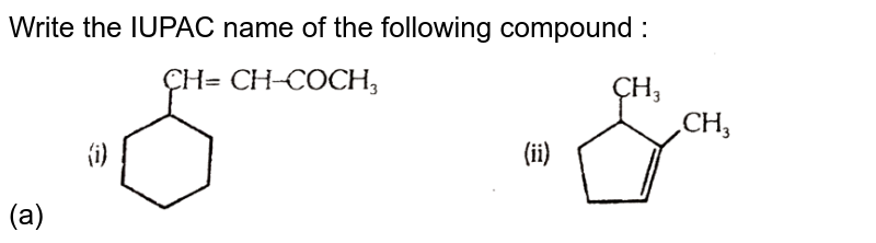 """Write the IUPAC name of the following compound :  <br> (a) <img src=""""https://d10lpgp6xz60nq.cloudfront.net/physics_images/ALN_CHM_C02_(II)_S01_019_Q01.png"""" width=""""80%"""">"""