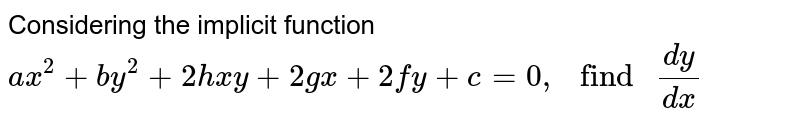"""Considering the implicit function ` ax^(2) + by^(2) + 2hxy + 2gx + 2fy + c=0, """" find """" (dy)/ (dx)`"""