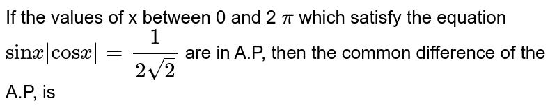 """If the values of x between 0 and 2  `pi` which satisfy the equation `""""sin"""" x