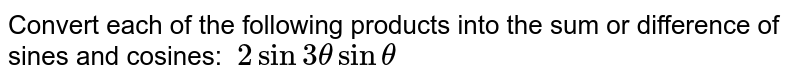 Convert each of the following products into the sum or difference of   sines and cosines: `\ 2sin3thetasintheta`