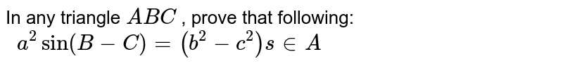 In any triangle `A B C` , prove that following: `\ \ a^2sin(B-C)=(b^2-c^2)s in A`