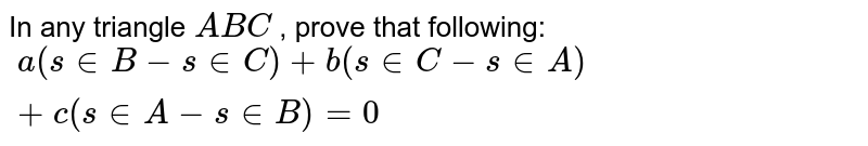 In any triangle `A B C` , prove that following: `\ a(s in B-s in C)+b(s in C-s in A)+c(s in A-s in B)=0`