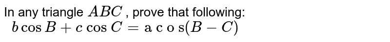 """In any triangle `A B C` , prove that following: `\ \ bcosB+c\ cos\ C=""""a c o s""""(B-C)`"""