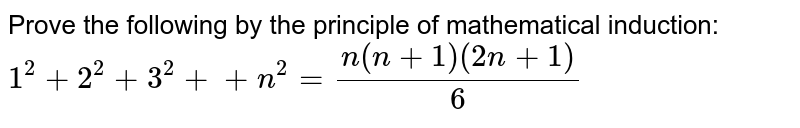 Prove the following by the principle of   mathematical induction: `1^2+2^2+3^2++n^2=(n(n+1)(2n+1))/6`