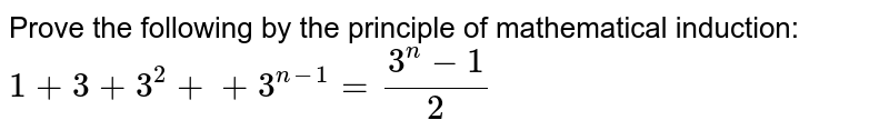Prove the following by the principle of   mathematical induction: `1+3+3^2++3^(n-1)=(3^n-1)/2`