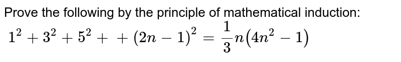 Prove the following by the principle of   mathematical induction: `\ 1^2+3^2+5^2++(2n-1)^2=1/3n(4n^2-1)`