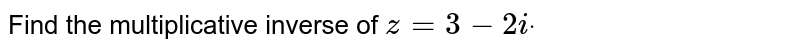 Find the multiplicative inverse of `z=3-2idot`