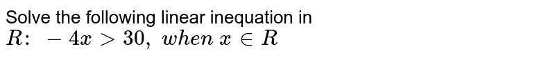 Solve the following linear inequation in `R :\ -4x > 30 ,\ w h e n\ x in  R`