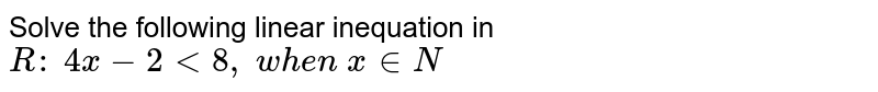 Solve the following linear inequation in `R :\ 4x-2<8,\ w h e n\ x in  N`