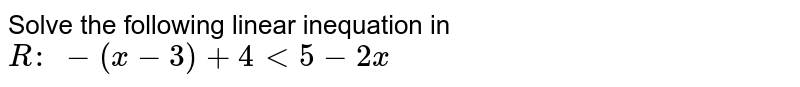 Solve the following linear inequation in `R :\ -(x-3)+4<5-2x`
