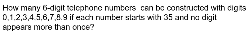 How many 6-digit telephone numbers   can be constructed with digits 0,1,2,3,4,5,6,7,8,9 if each number   starts with 35 and no digit appears more than once?