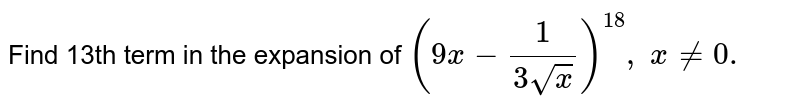 Find 13th term in the expansion of `(9x-1/(3sqrtx))^(18),\ x!=0.`