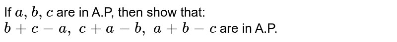 If `a, b, c` are in A.P, then show that: `b+c-a ,\ c+a-b ,\ a+b-c` are in A.P.