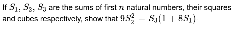 If `S_1, S_2, S_3` are the sums of first `n` natural numbers, their squares and cubes respectively, show that `9S_2^ 2=S_3(1+8S_1)dot`