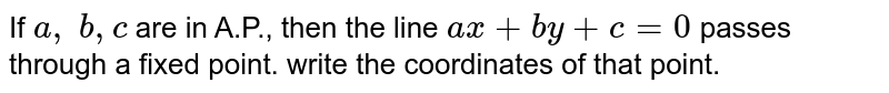 If `a , b , c` are in A.P., then the line `a x+b y+c=0` passes through a fixed point. write the coordinates of that point.