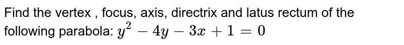 Find the vertex , focus, axis, directrix and latus rectum of the   following parabola: `y^2-4y-3x+1=0`