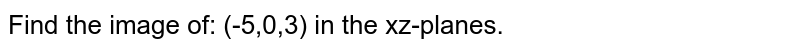 Find the image of: (-5,0,3) in the xz-planes.