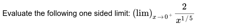 """Evaluate the following one sided limit: `(""""lim"""")_(x->0^+)2/(x^(1//5))`"""