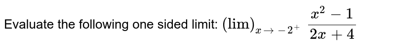 """Evaluate the following one sided limit: `(""""lim"""")_(x->-2^+)\ (x^2-1)/(2x+4)`"""