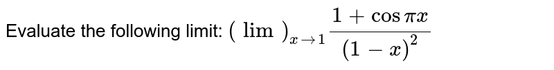 Evaluate the following limit: `(lim)_(x->1)(1+cospix)/((1-x)^2)`