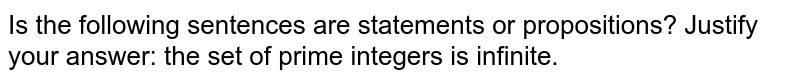 Is the following sentences are statements or propositions?   Justify your answer: the set of prime integers is infinite.