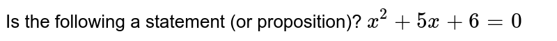 Is the following a statement (or proposition)? `x^2+5x+6=0`