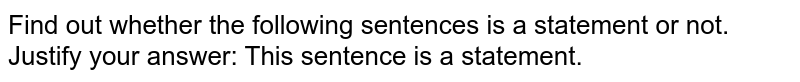 Find out whether the following sentences is a statement or   not. Justify your answer: This sentence is a statement.