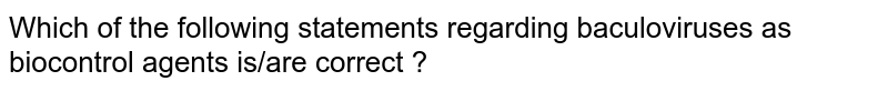 Which of the following statements regarding baculoviruses as biocontrol agents is/are correct ?