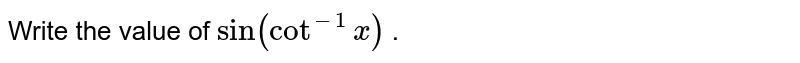 Write the value of `sin(cot^(-1)x)` .