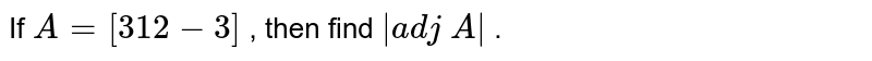 If `A=[3 1 2-3]` , then find `|a d j A|` .
