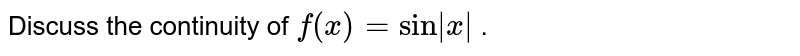 Discuss the continuity   of `f(x)=sin|x|` .