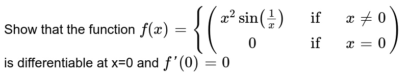 Show that the function `f(x)={((x^2sin(1/x),if,x!=0),(0,if,x=0))` is differentiable at x=0 and `f'(0)=0`