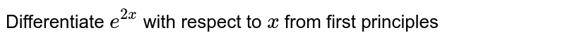 Differentiate `e^(2x)` with respect to `x` from first principles