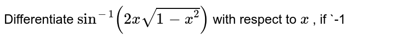 Differentiate `sin^(-1)(2xsqrt(1-x^2))` with respect to `x` , if `-1<x<-1/(sqrt(2))`