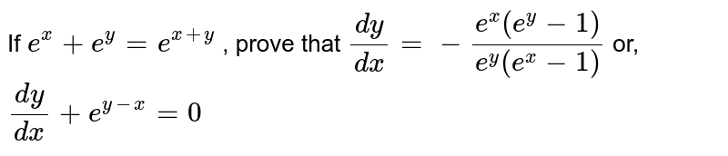 If `e^x+e^y=e^(x+y)` , prove that `(dy)/(dx)=-(e^x(e^y-1))/(e^y(e^x-1))` or, `(dy)/(dx)+e^(y-x)=0`