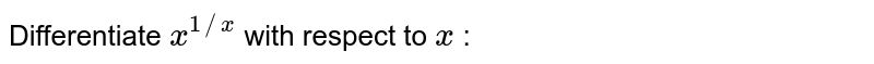 Differentiate `x^(1//x)` with respect to `x` :