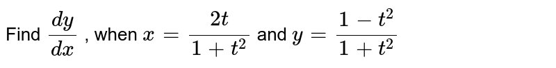 Find `(dy)/(dx)` , when `x=(2t)/(1+t^2)` and `y=(1-t^2)/(1+t^2)`