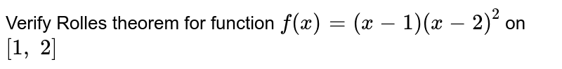 Verify Rolles theorem   for function `f(x)=(x-1)(x-2)^2` on `[1,\ 2]`