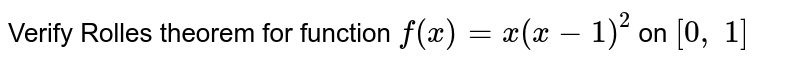 Verify Rolles theorem   for function `f(x)=x(x-1)^2` on `[0,\ 1]`