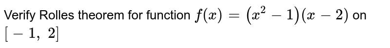 Verify Rolles theorem   for function `f(x)=(x^2-1)(x-2)` on `[-1,\ 2]`
