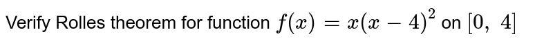 Verify Rolles theorem   for function `f(x)=x(x-4)^2` on `[0,\ 4]`