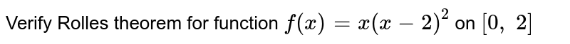 Verify Rolles theorem   for function `f(x)=x(x-2)^2` on `[0,\ 2]`
