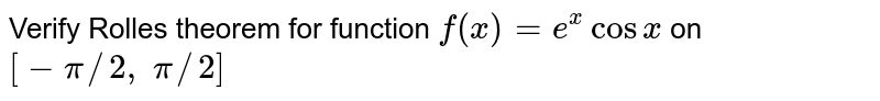 Verify Rolles theorem   for function `f(x)=e^xcosx` on `[-pi//2,\ pi//2]`