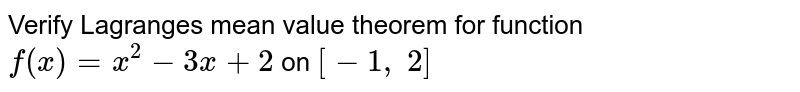 Verify Lagranges mean   value theorem for function `f(x)=x^2-3x+2` on `[-1,\ 2]`
