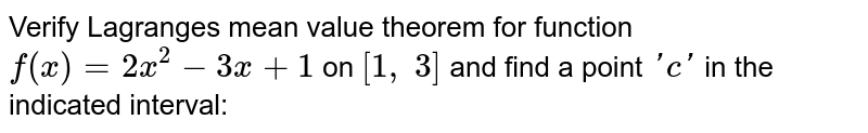 Verify Lagranges mean   value theorem for function `f(x)=2x^2-3x+1` on `[1,\ 3]` and find a point `' c '` in the indicated   interval: