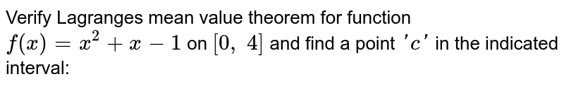 Verify Lagranges mean   value theorem for function `f(x)=x^2+x-1` on `[0,\ 4]` and find a point `' c '` in the indicated   interval: