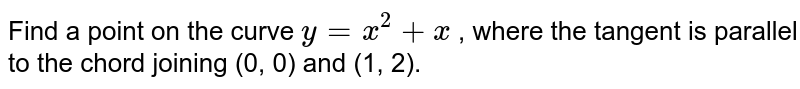 Find a point on the   curve `y=x^2+x` , where the tangent is   parallel to the chord joining (0, 0) and (1, 2).