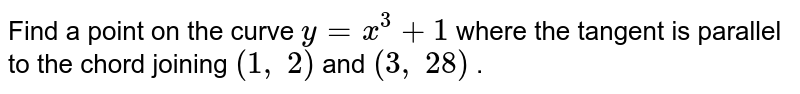 Find a point on the   curve `y=x^3+1` where the tangent is   parallel to the chord joining `(1,\ 2)` and `(3,\ 28)` .